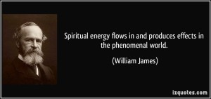 quote-spiritual-energy-flows-in-and-produces-effects-in-the-phenomenal-world-william-james-345060
